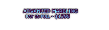 ADVANCED MARBLING  PAY IN FULL - $1395