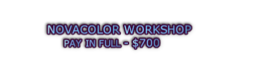 NOVACOLOR WORKSHOP  PAY IN FULL - $700